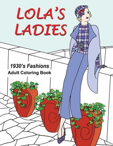 Lola's Ladies: 1930's Fashions Adult Coloring Book