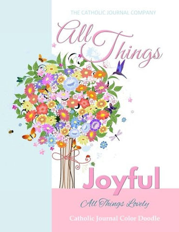 All Things Joyful All Things Lovely Catholic Journal Color Doodle: First Communion Gifts for Girls in All Departments Confirmation Gifts for
