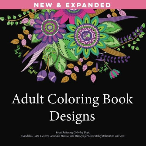Adult Coloring Book Designs: Stress Relieving Patterns, Mandalas, Cats, Flowers, Animals, Henna, and Paisleys for Stress Relief Relaxation a