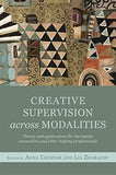 Creative Supervision Across Modalities: Theory and applications for therapists, counsellors and other helping professionals
