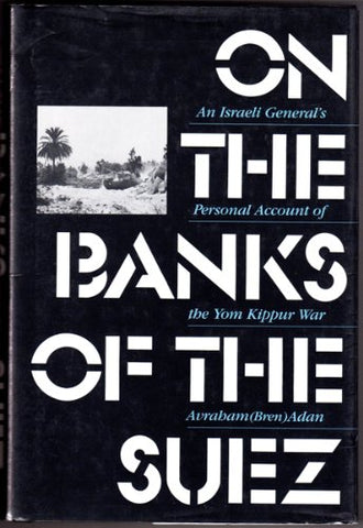 On the Banks of the Suez: An Israeli General's Personal Account of the Yom Kippur War (English and Hebrew Edition)