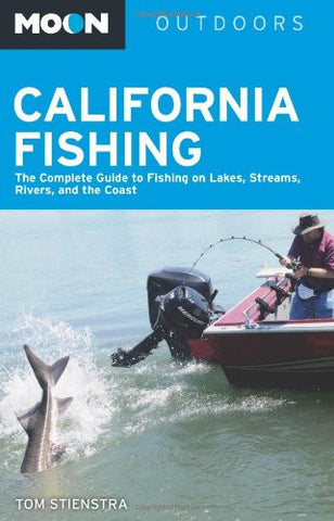 Moon California Fishing: The Complete Guide to Fishing on Lakes, Streams, Rivers, and the Coast (Moon Outdoors)