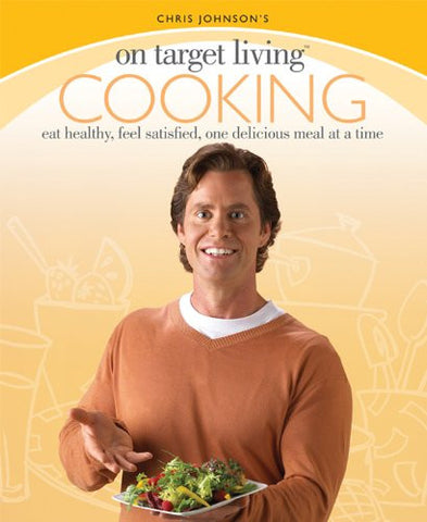 On Target Living Cooking: Eat healthy, feel satisfied, one delicious meal at a time