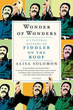 Wonder of Wonders: A Cultural History of Fiddler on the Roof