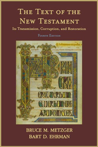 The Text of the New Testament: Its Transmission, Corruption, and Restoration (4th Edition)