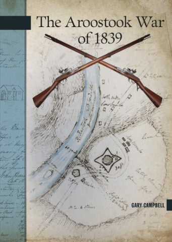 The Aroostook War of 1839 (New Brunswick Military Heritage)