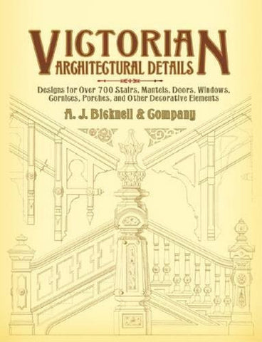 Victorian Architectural Details: Designs for Over 700 Stairs, Mantels, Doors, Windows, Cornices, Porches, and Other Decorative Elements (Dov