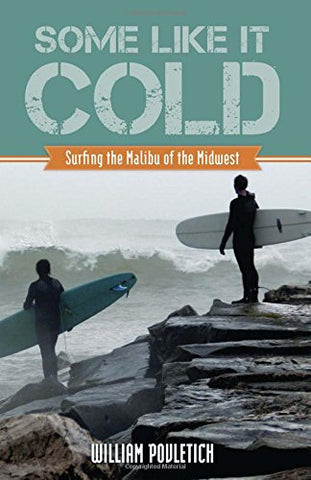 Some Like It Cold: Surfing the Malibu of the Midwest