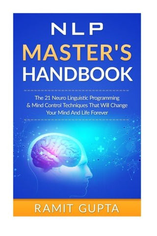 NLP Master's Handbook: The 21 Neuro Linguistic Programming & Mind Control Techniques That Will Change Your Mind And Life Forever (NLP traini