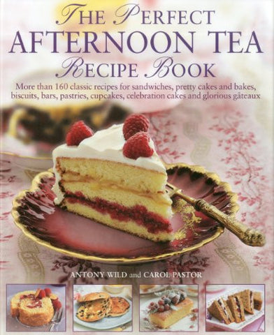 The Perfect Afternoon Tea Recipe Book: More than 160 classic recipes for sandwiches, pretty cakes and bakes, biscuits, bars, pastries, cupca