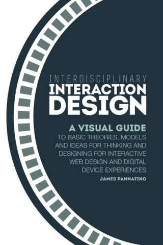 Interdisciplinary Interaction Design: A Visual Guide to Basic Theories, Models and Ideas for Thinking and Designing for Interactive Web Desi