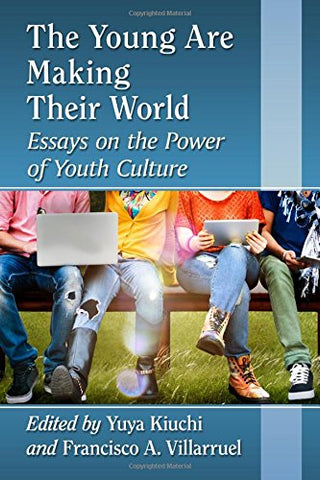 The Young Are Making Their World: Essays on the Power of Youth Culture