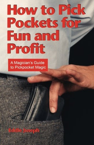 How to Pick Pockets for Fun and Profit: A Magician's Guide to Pickpocket Magic (Magician's Guide to Pickpocketing)
