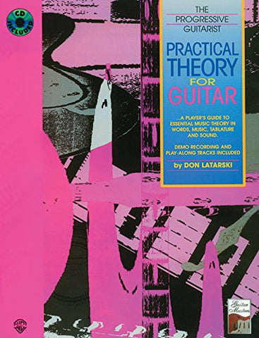 Practical Theory for Guitar: A Player's Guide to Essential Music Theory in Words, Music, Tablature, and Sound, Book & CD (The Progressive Guitarist Series)
