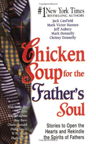 Chicken Soup for the Father's Soul: 101 Stories to Open the Hearts and Rekindle the Spirits of Fathers (Chicken Soup for the Soul)