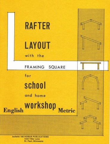 Rafter Layout With the Framing Square for School And Home Workshop
