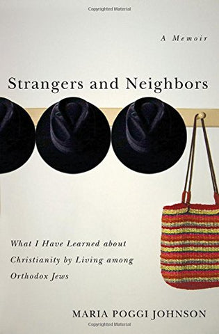 Strangers and Neighbors: What I Have Learned about Christianity by Living Among Orthodox Jews