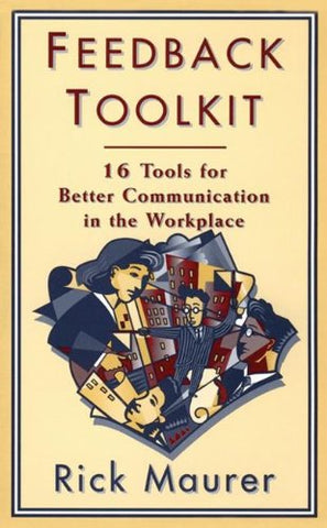 Feedback Toolkit: 16 Tools for Better Communication in the Workplace (Empower Your Team-Based Work Force with Productivity's Tool)