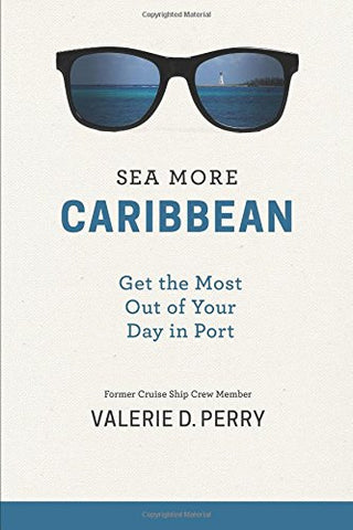 Sea More: Caribbean: Get the Most Out of Your Day in Port