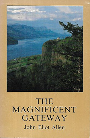 The Magnificent Gateway: A Geology of the Columbia River Gorge (Scenic Trips to the Northwest's Geologic Past ; No. 1)