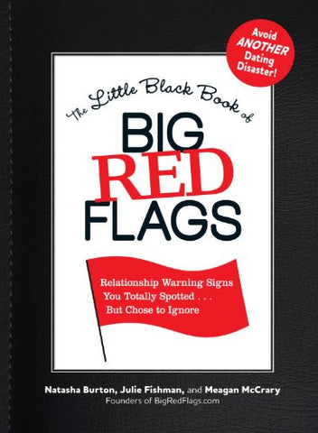 The Little Black Book of Big Red Flags: Relationship Warning Signs You Totally Spotted... But Chose to Ignore