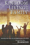 Kingdom Living for the Family: Restoring God's Peace, Joy and Righteousness in the Home