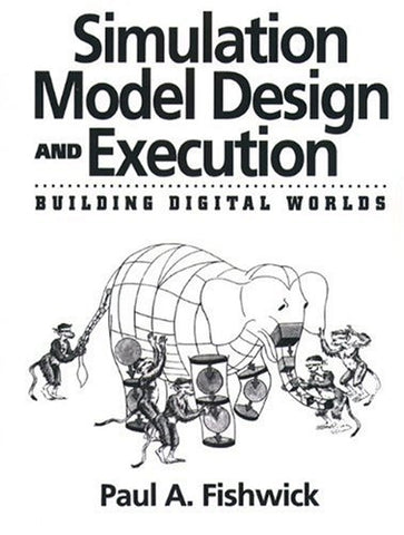 Simulation Model Design and Execution: Building Digital Worlds