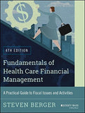 Fundamentals of Health Care Financial Management: A Practical Guide to Fiscal Issues and Activities, 4th Edition (Jossey-Bass Public Health)