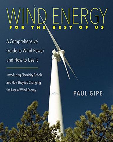 Wind Energy for the Rest of Us: A Comprehensive Guide to Wind Power and How to Use It
