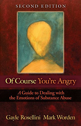 Of Course You're Angry: A Guide to Dealing with the Emotions of Substance Abuse