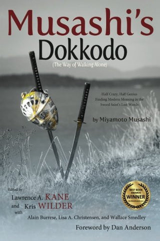 Musashi's Dokkodo (The Way of Walking Alone): Half Crazy, Half Genius - Finding Modern Meaning in the Sword Saint's Last Words