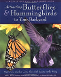 Attracting Butterflies & Hummingbirds to Your Backyard: Watch Your Garden Come Alive With Beauty on the Wing (A Rodale Organic Gardening Boo