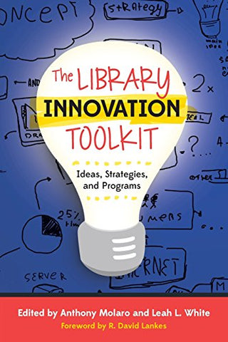 The Library Innovation Toolkit: Ideas, Strategies, and Programs