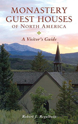 Monastery Guest Houses of North America: A Visitor's Guide (Fifth Edition)
