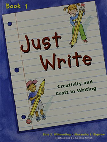 Just Write Book 1: Creativity and Craft in Writing