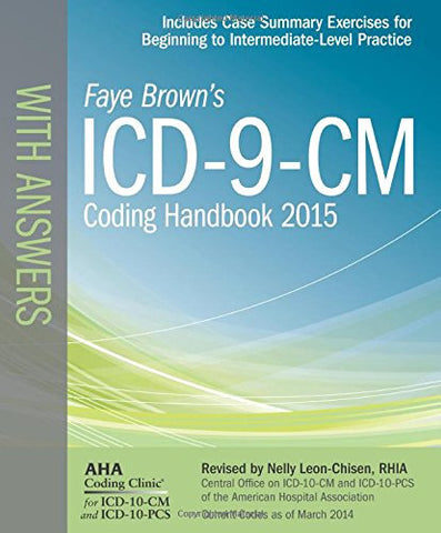 ICD-9-CM Coding Handbook, with Answers, 2015 Rev. Ed. (ICD-9-CM Coding Handbook with Answers (Faye Brown's))