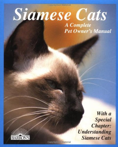 Siamese Cats: Everything About Acquisition, Care, Nutrition, Behavior, Health Care, And Breeding (Complete Pet Owner's Manuals)