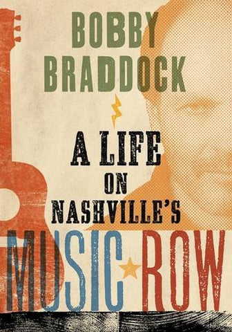 Bobby Braddock: A Life on Nashville's Music Row (Co-published with the Country Music Foundation Press)