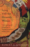 Lying with the Heavenly Woman: Understanding and Integrating the Feminine Archetypes in Men's Lives