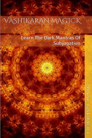 Vashikaran Magick: Learn The Dark Mantras of Subjugation (Mantra Magick Series) (Volume 1)