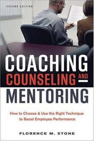Coaching, Counseling & Mentoring: How to Choose & Use the Right Technique to Boost Employee Performance