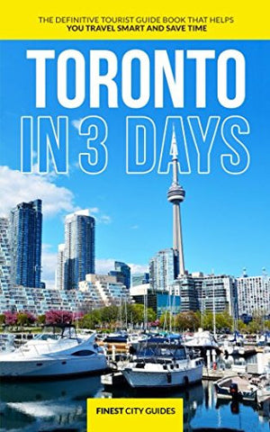 Toronto in 3 Days: The Definitive Tourist Guide Book That Helps You Travel Smart and Save Time