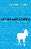 Get Off Your Donkey!: Help Somebody and Help Yourself