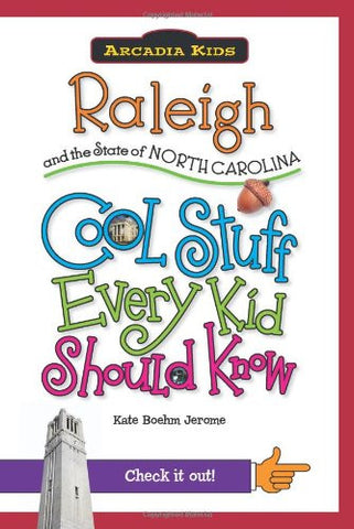 Raleigh and the State of North Carolina:: Cool Stuff Every Kid Should Know (Arcadia Kids)