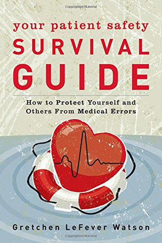 Your Patient Safety Survival Guide: How to Protect Yourself and Others From Medical Errors
