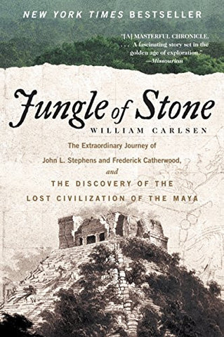 Jungle of Stone: The Extraordinary Journey of John L. Stephens and Frederick Catherwood, and the Discovery of the Lost Civilization of the M