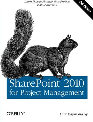 SharePoint 2010 for Project Management: Learn How to Manage Your Projects with SharePoint