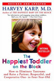The Happiest Toddler on the Block: How to Eliminate Tantrums and Raise a Patient, Respectful, and Cooperative One- to Four-Year-Old: Revised