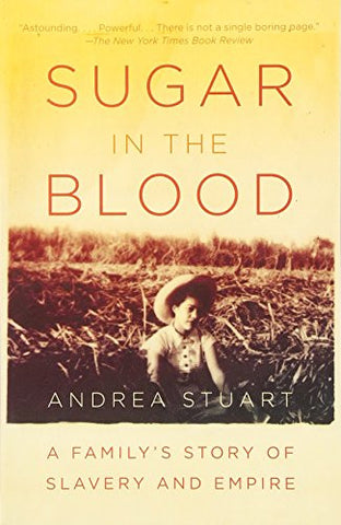 Sugar in the Blood: A Family's Story of Slavery and Empire