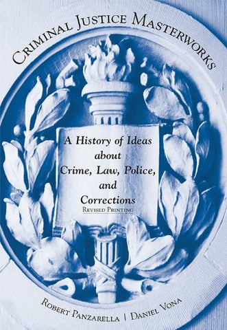Criminal Justice Masterworks: A History of Ideas about Crime, Law, Police, and Corrections, Revised Printing